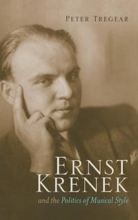 Ernst Krenek and the Politics of Musical Style