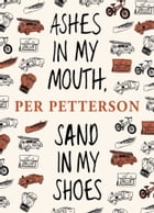 Ashes in My Mouth, Sand in My Shoes by Per Petterson