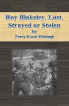 Roy Blakeley, Lost, Strayed or Stolen by Percy Keese Fitzhugh