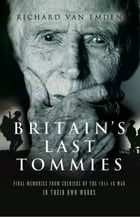 Britain's Last Tommies: Final Memories from Soldiers of the 1914-18 War - In Their Own Words