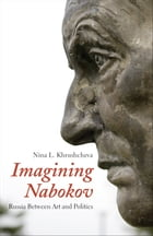 Imagining Nabokov: Russia Between Art and Politics by Nina L. Khrushcheva