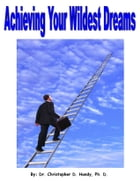 Achieving Your Wildest Dreams by Christopher Handy