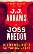 J.J. Abrams vs. Joss Whedon: Duel for Media Master of the Universe by Wendy Sterba