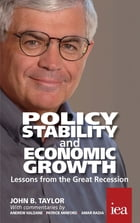 Policy Stability and Economic Growth – Lessons from the Great Recession: Lessons from the Great Recession by John B. Taylor