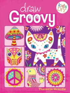 Draw Groovy: Groovy Girls Do-It-Yourself Drawing & Coloring Book