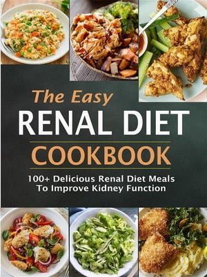 The Easy Renal Diet Cookbook: 100+ Delicious Renal Diet Meals To Improve Ki dney Function