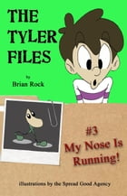 The Tyler Files #3 My Nose Is Running!: The Tyler Files, #3 by Brian Rock