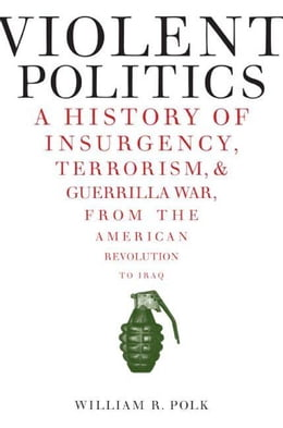 Book Violent Politics: A History of Insurgency, Terrorism, and Guerrilla War, from the American… by William R. Polk