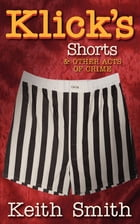 Klick's Shorts: (and other acts of crime) by Milam Smith
