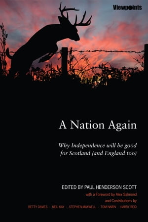 A Nation Again Why Independence will be Good for Scotland (and England too)