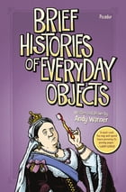 Brief Histories of Everyday Objects Cover Image