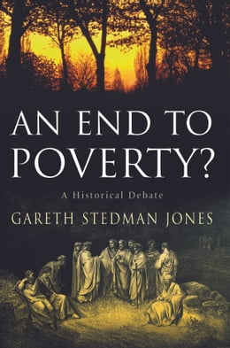 Book An End to Poverty?: A Historical Debate by Gareth Stedman Jones