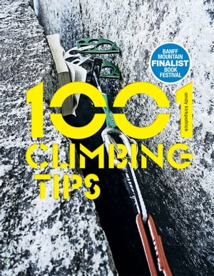 1001 Climbing Tips The essential climbers' guide: from rock,  ice and big-wall climbing to diet,  training and mountain survival