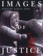 Images of Justice by Dorothy Harley Eber