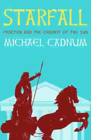 Starfall: Phaeton and the Chariot of the Sun by Michael Cadnum