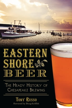 Eastern Shore Beer The Heady History of Chesapeake Brewing