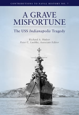 Grave Misfortune: The USS Indianapolis Tragedy: The USS Indianapolis Tragedy