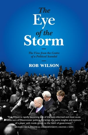 The Eye of the Storm The View from the Centre of a Political Scandal