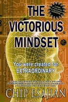 The Victorious Mindset by Chip Esajian