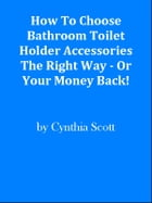 How To Choose Bathroom Toilet Holder Accessories The Right Way - Or Your Money Back! by Editorial Team Of MPowerUniversity.com