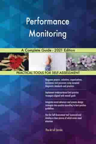 Performance Monitoring A Complete Guide - 2021 Edition by Gerardus Blokdyk