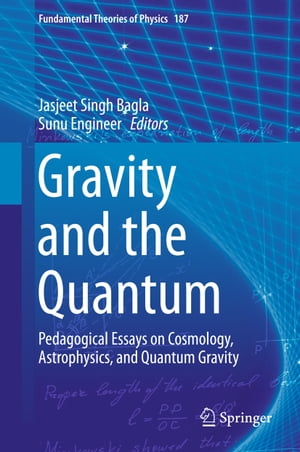 Gravity and the Quantum: Pedagogical Essays on Cosmology, Astrophysics, and Quantum Gravity