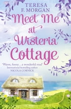 Meet Me at Wisteria Cottage by Teresa F. Morgan