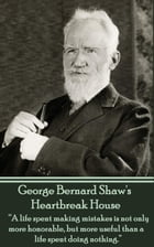 """Heartbreak House (Nobel Prize): """"A life spent making mistakes is not only more honorable, but more useful than a life spent doing no by George Bernard Shaw"""