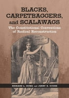 Blacks, Carpetbaggers, and Scalawags: The Constitutional Conventions of Radical Reconstruction by Richard L. Hume