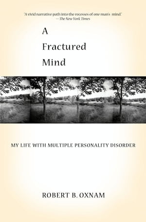 A Fractured Mind My Life with Multiple Personality Disorder
