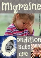 Migraine - Condition,Cause,Cure by Siddharth Sharma