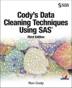 Cody's Data Cleaning Techniques Using SAS, Third Edition by Ron Cody