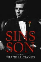Sins of the Son: The Frank Lucianus Mafia Series, #1 by Frank Lucianus