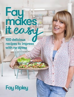 Book Fay Makes it Easy: 100 delicious recipes to impress with no stress by Fay Ripley
