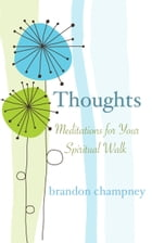 Thoughts: Meditations for Your Spiritual Walk by brandon champney