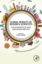 Global Mobility of Research Scientists: The Economics of Who Goes Where and Why by Aldo Geuna