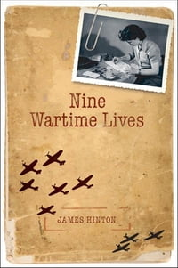 Nine Wartime Lives: Mass Observation and the Making of the Modern Self
