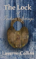 The Lock of Indian Springs by Laverne Collins