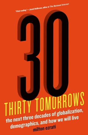 Thirty Tomorrows The Next Three Decades of Globalization,  Demographics,  and How We Will Live