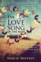 The Love Song of the Ages: An Allegory Revealing God's Extravagant Love for You by Stacie Shively