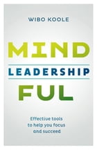 Mindful leadership: effective tools to help you focus and succeed by Wibo Koole