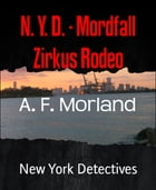 N. Y. D. - Mordfall Zirkus Rodeo: New York Detectives by A. F. Morland