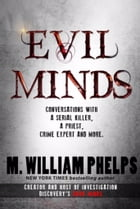 EVIL MINDS: Conversations with a Serial Killer, a Priest, Crime Expert & More by M. William Phelps