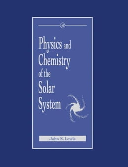 Book Physics and Chemistry of the Solar System by Lewis, John