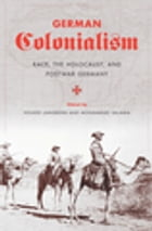 German Colonialism: Race, the Holocaust, and Postwar Germany by Volker Langbehn