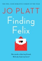 Finding Felix: The feel-good romantic comedy of the year! by Jo Platt