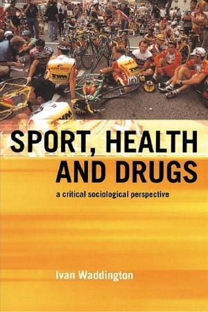Sport,  Health and Drugs A Critical Sociological Perspective