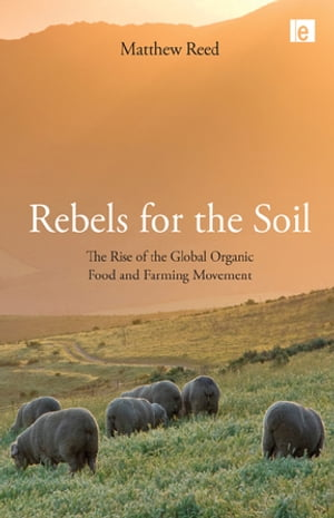 Rebels for the Soil The Rise of the Global Organic Food and Farming Movement