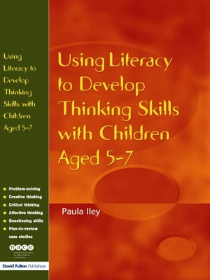 Using Literacy to Develop Thinking Skills with Children Aged 5 -7