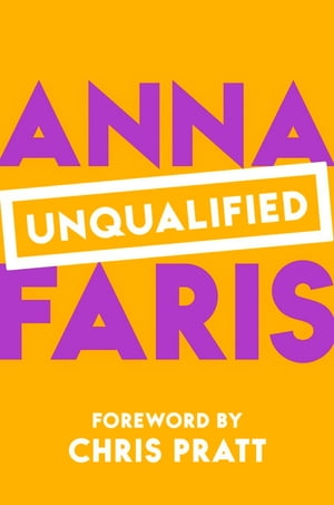 Anna Faris is Unqualified: Love and Relationship Advice from A Celebrity Who Just Wants to Help